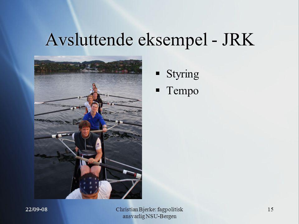 22/09-08Christian Bjerke: fagpolitisk ansvarlig NSU-Bergen 15 Avsluttende eksempel - JRK  Styring  Tempo