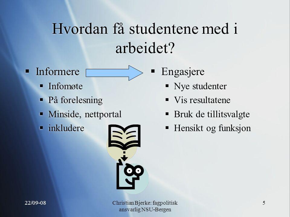22/09-08Christian Bjerke: fagpolitisk ansvarlig NSU-Bergen 5 Hvordan få studentene med i arbeidet.