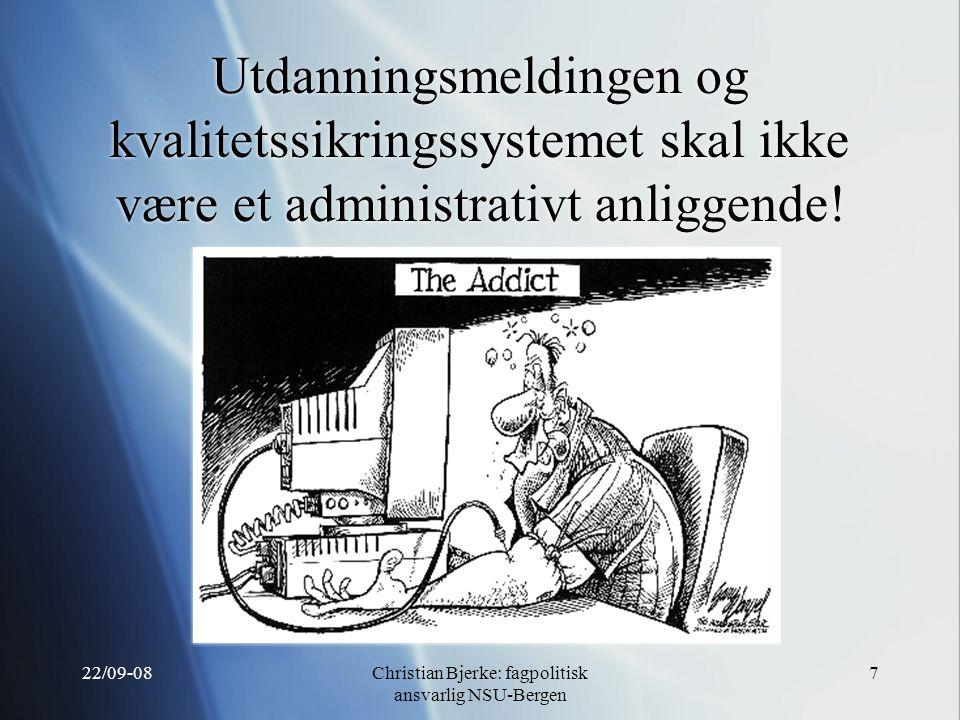 22/09-08Christian Bjerke: fagpolitisk ansvarlig NSU-Bergen 7 Utdanningsmeldingen og kvalitetssikringssystemet skal ikke være et administrativt anliggende!