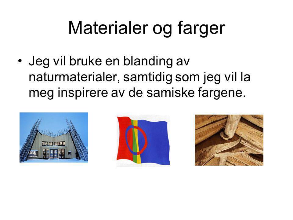 Materialer og farger •Jeg vil bruke en blanding av naturmaterialer, samtidig som jeg vil la meg inspirere av de samiske fargene.