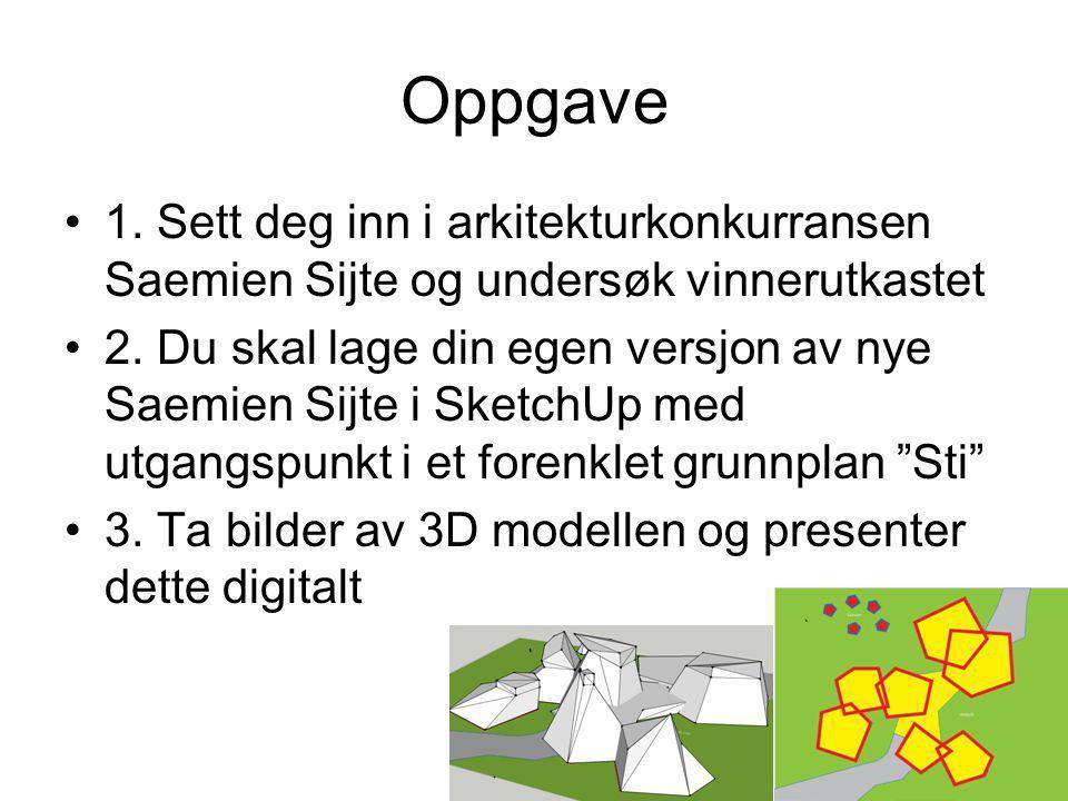 Oppgave •1. Sett deg inn i arkitekturkonkurransen Saemien Sijte og undersøk vinnerutkastet •2. Du skal lage din egen versjon av nye Saemien Sijte i Sk