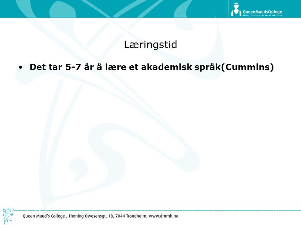 Læringstid •Det tar 5-7 år å lære et akademisk språk(Cummins)