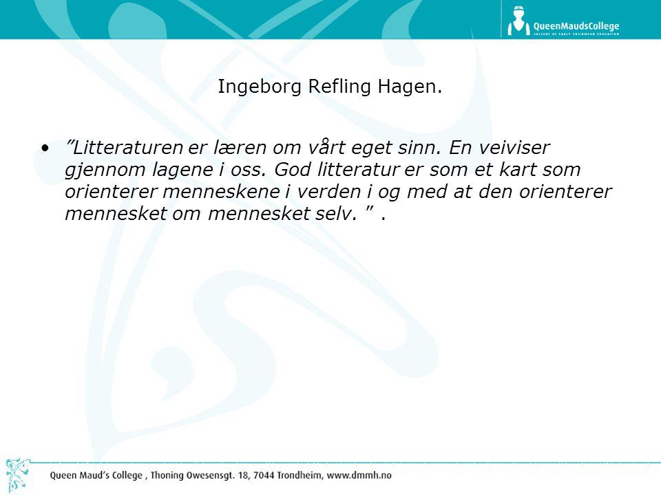 """Ingeborg Refling Hagen. •""""Litteraturen er læren om vårt eget sinn. En veiviser gjennom lagene i oss. God litteratur er som et kart som orienterer menn"""