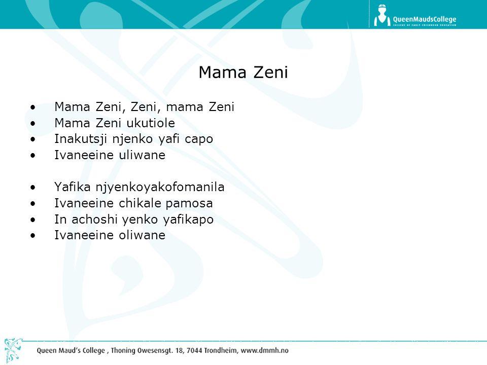 Mama Zeni •Mama Zeni, Zeni, mama Zeni •Mama Zeni ukutiole •Inakutsji njenko yafi capo •Ivaneeine uliwane •Yafika njyenkoyakofomanila •Ivaneeine chikal