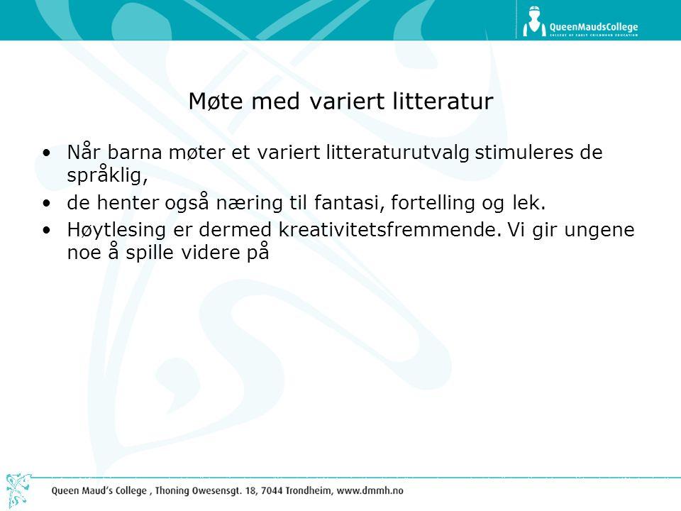 Møte med variert litteratur •Når barna møter et variert litteraturutvalg stimuleres de språklig, •de henter også næring til fantasi, fortelling og lek