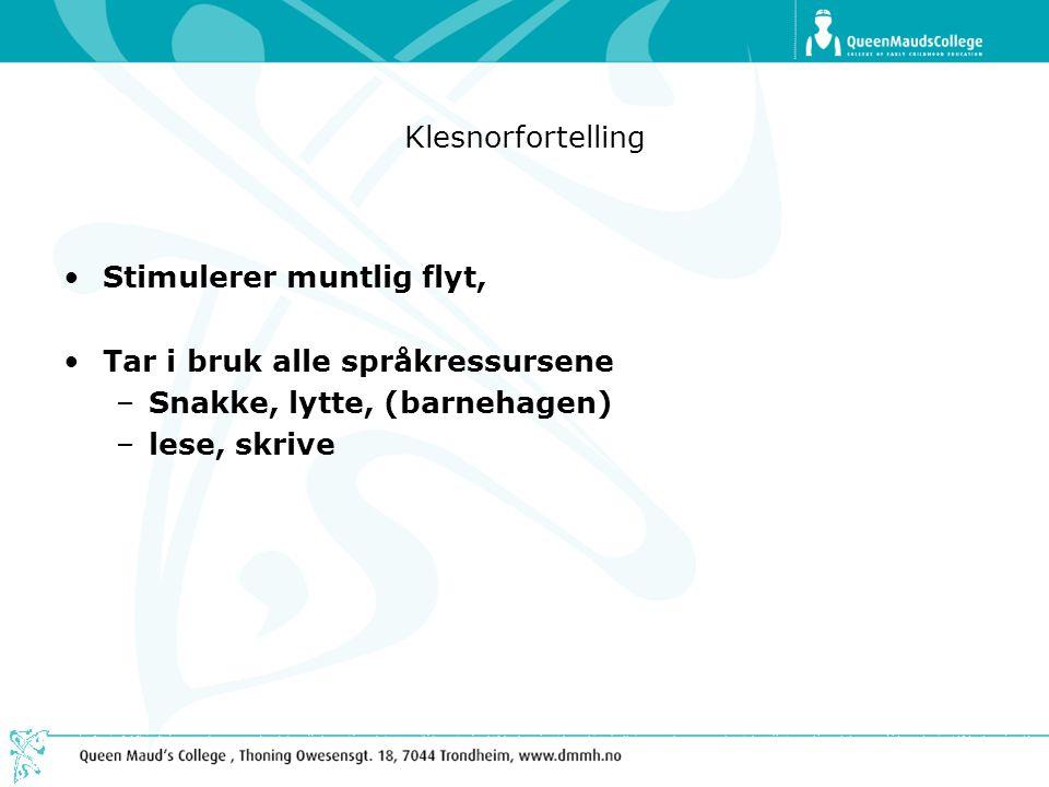 Klesnorfortelling •Stimulerer muntlig flyt, •Tar i bruk alle språkressursene –Snakke, lytte, (barnehagen) –lese, skrive