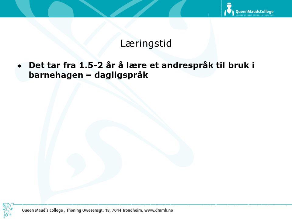 Læringstid Det tar fra 1.5-2 år å lære et andrespråk til bruk i barnehagen – dagligspråk