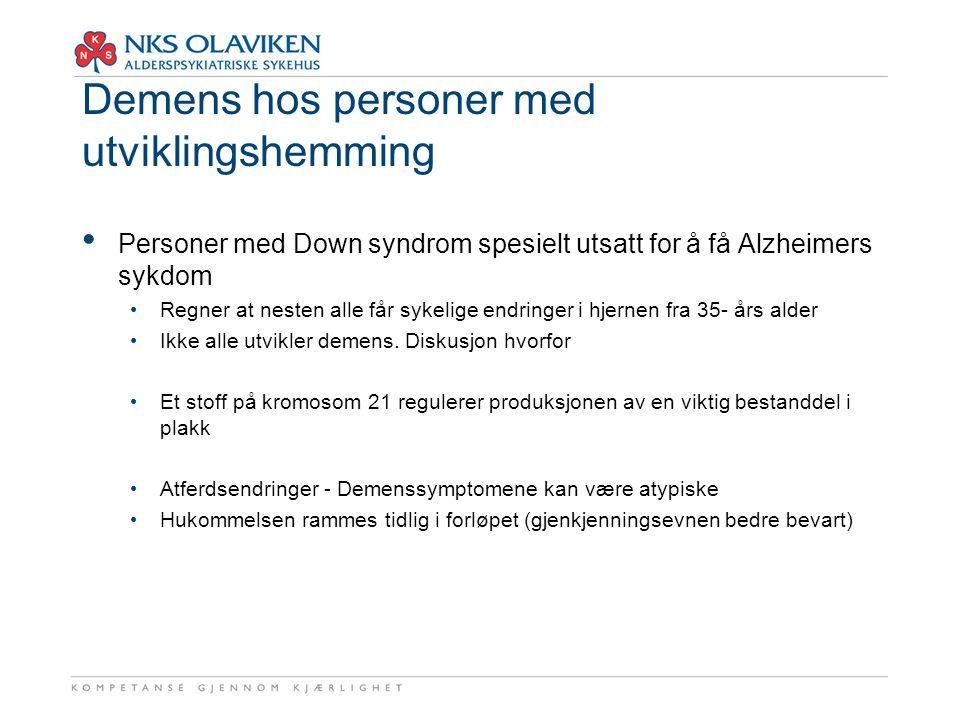 Demens hos personer med utviklingshemming • Personer med Down syndrom spesielt utsatt for å få Alzheimers sykdom • Regner at nesten alle får sykelige
