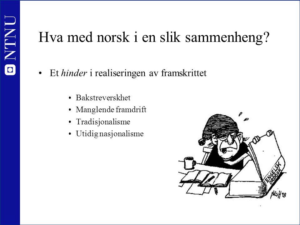 Hva med norsk i en slik sammenheng? •Et hinder i realiseringen av framskrittet •Bakstreverskhet •Manglende framdrift •Tradisjonalisme •Utidig nasjonal