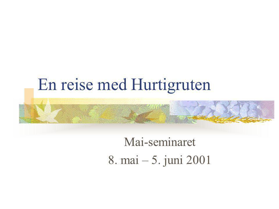 En reise med Hurtigruten Mai-seminaret 8. mai – 5. juni 2001