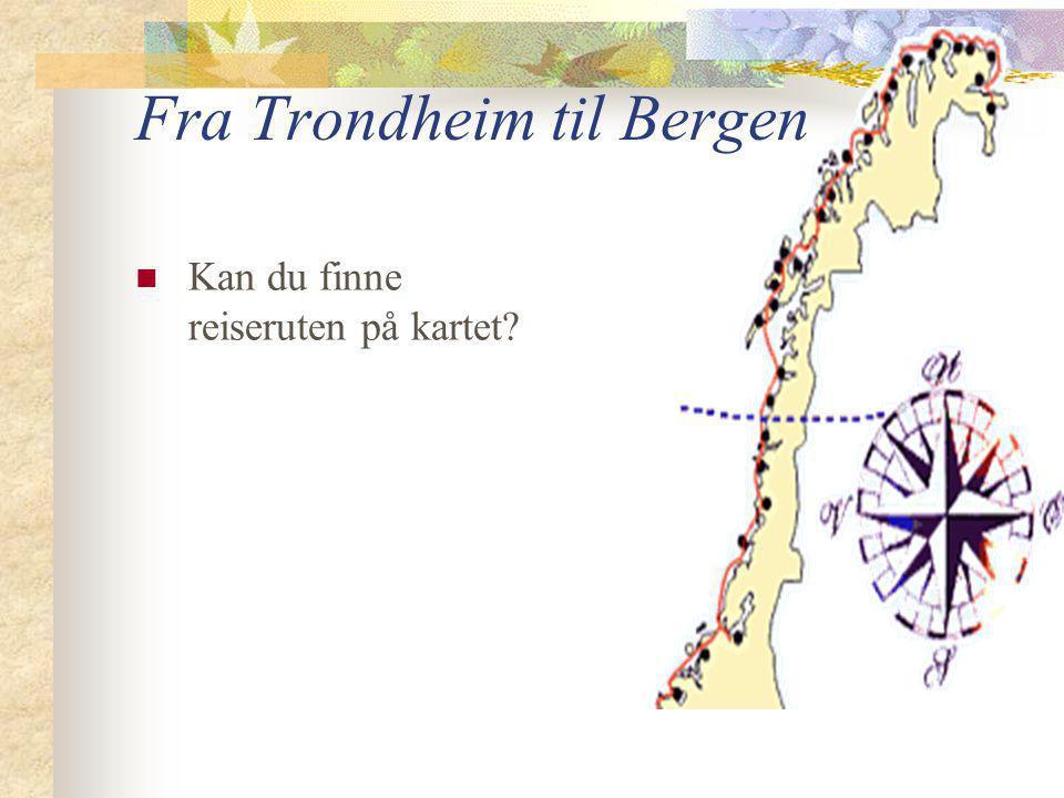 Fra Trondheim til Bergen  Kan du finne reiseruten på kartet
