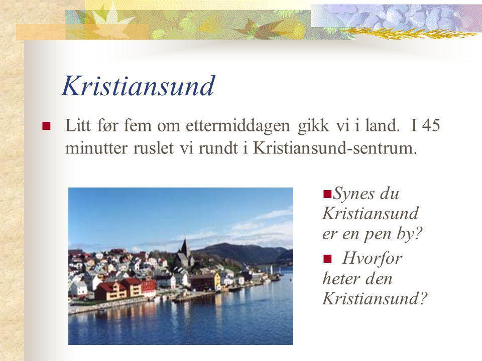 Kristiansund  Litt før fem om ettermiddagen gikk vi i land.