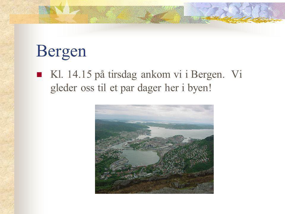 Bergen  Kl. 14.15 på tirsdag ankom vi i Bergen. Vi gleder oss til et par dager her i byen!