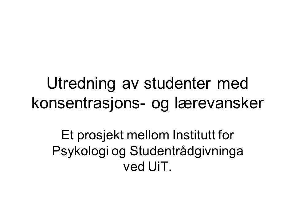Utredning av studenter med konsentrasjons- og lærevansker Et prosjekt mellom Institutt for Psykologi og Studentrådgivninga ved UiT.