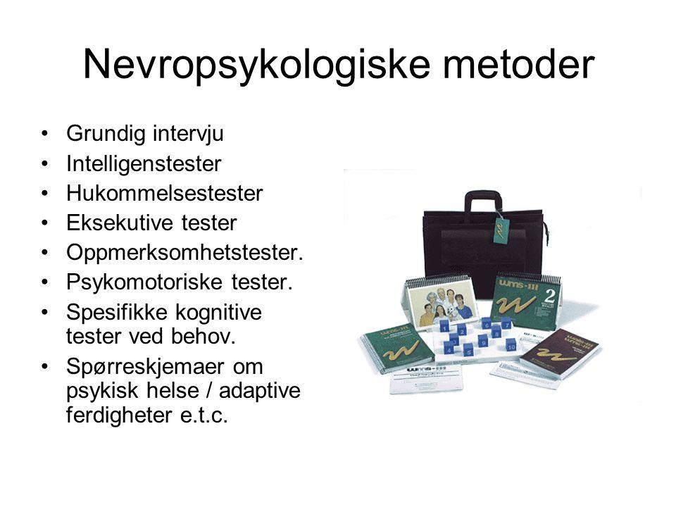 Nevropsykologiske metoder •Grundig intervju •Intelligenstester •Hukommelsestester •Eksekutive tester •Oppmerksomhetstester. •Psykomotoriske tester. •S
