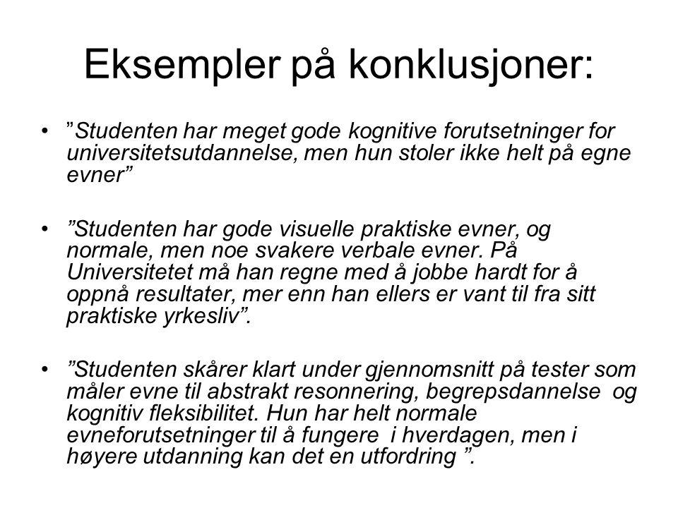 """Eksempler på konklusjoner: •""""Studenten har meget gode kognitive forutsetninger for universitetsutdannelse, men hun stoler ikke helt på egne evner"""" •""""S"""