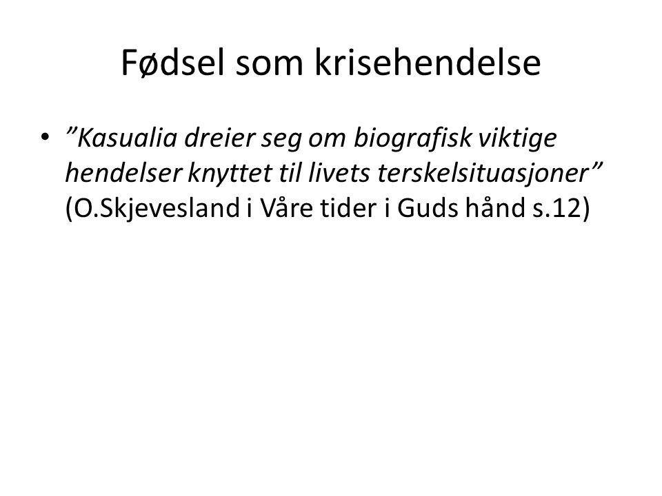 """• """"Kasualia dreier seg om biografisk viktige hendelser knyttet til livets terskelsituasjoner"""" (O.Skjevesland i Våre tider i Guds hånd s.12)"""