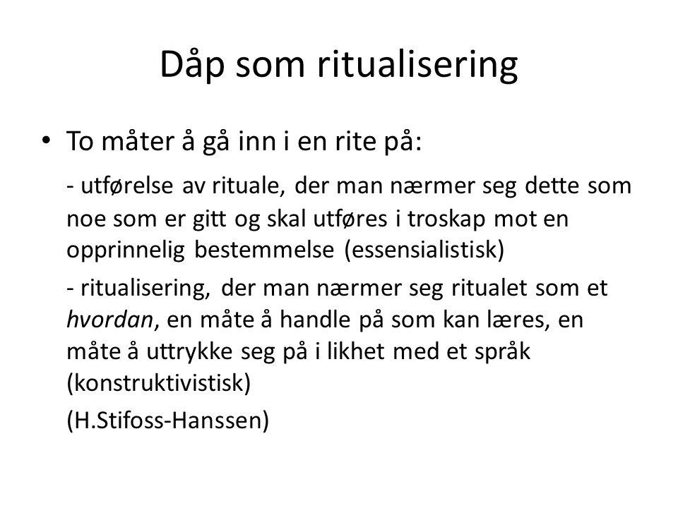 Dåp som ritualisering • To måter å gå inn i en rite på: - utførelse av rituale, der man nærmer seg dette som noe som er gitt og skal utføres i troskap