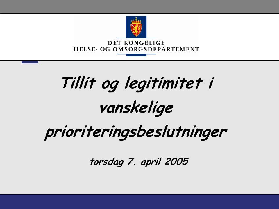 Tillit og legitimitet i vanskelige prioriteringsbeslutninger torsdag 7. april 2005