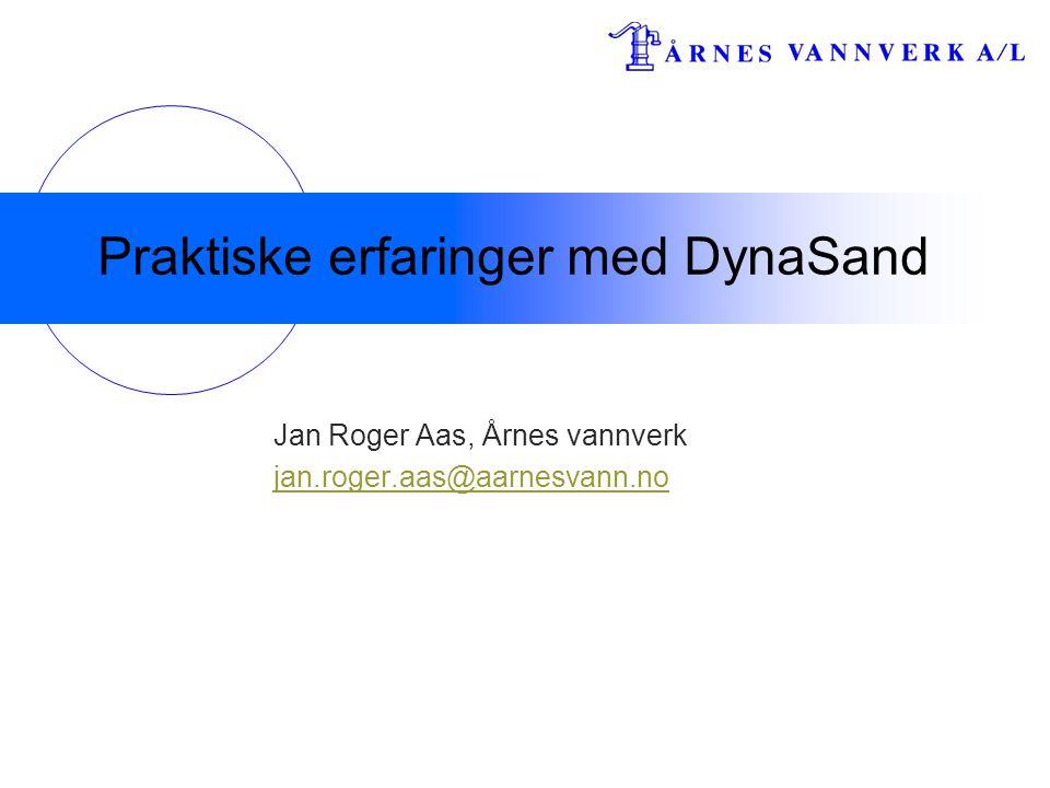 Praktiske erfaringer med DynaSand Jan Roger Aas, Årnes vannverk jan.roger.aas@aarnesvann.no
