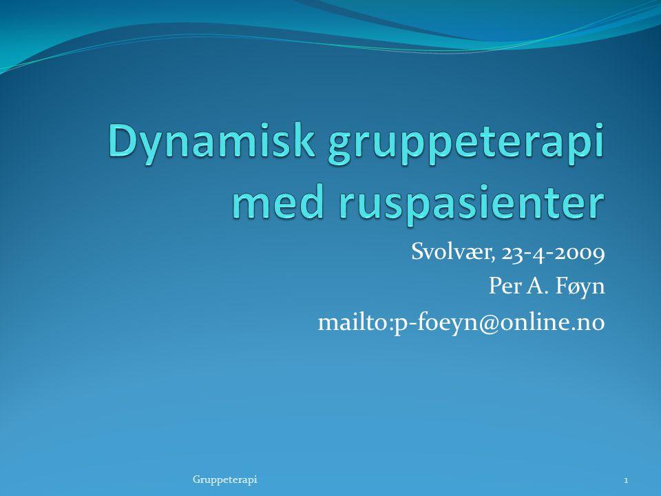 Svolvær, 23-4-2009 Per A. Føyn mailto:p-foeyn@online.no Gruppeterapi1