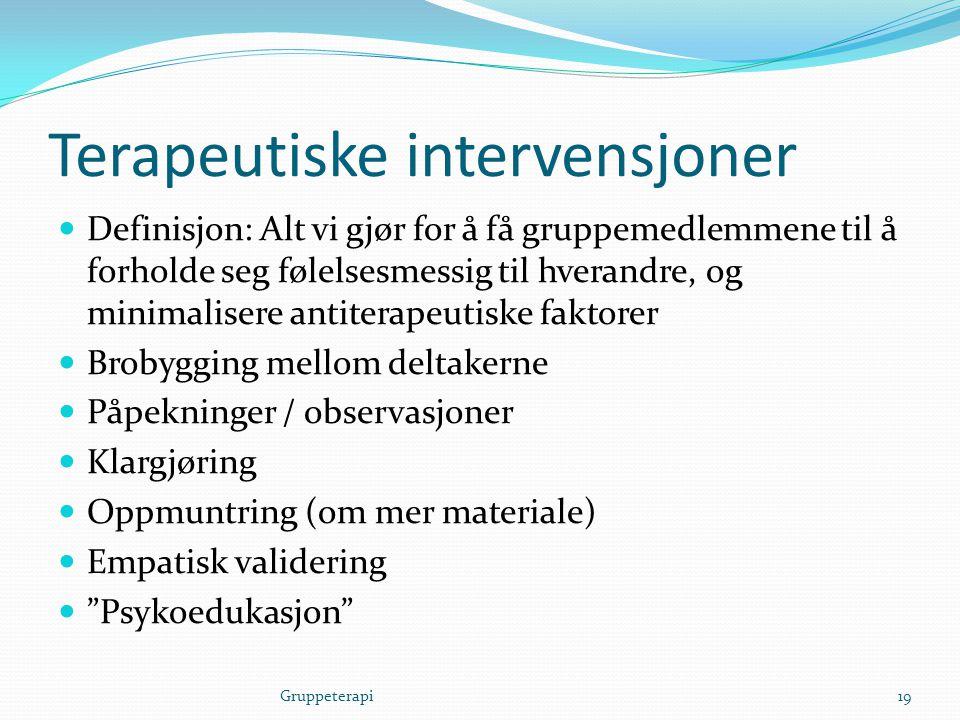 Terapeutiske intervensjoner  Definisjon: Alt vi gjør for å få gruppemedlemmene til å forholde seg følelsesmessig til hverandre, og minimalisere antit