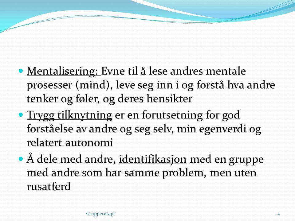  Mentalisering: Evne til å lese andres mentale prosesser (mind), leve seg inn i og forstå hva andre tenker og føler, og deres hensikter  Trygg tilkn