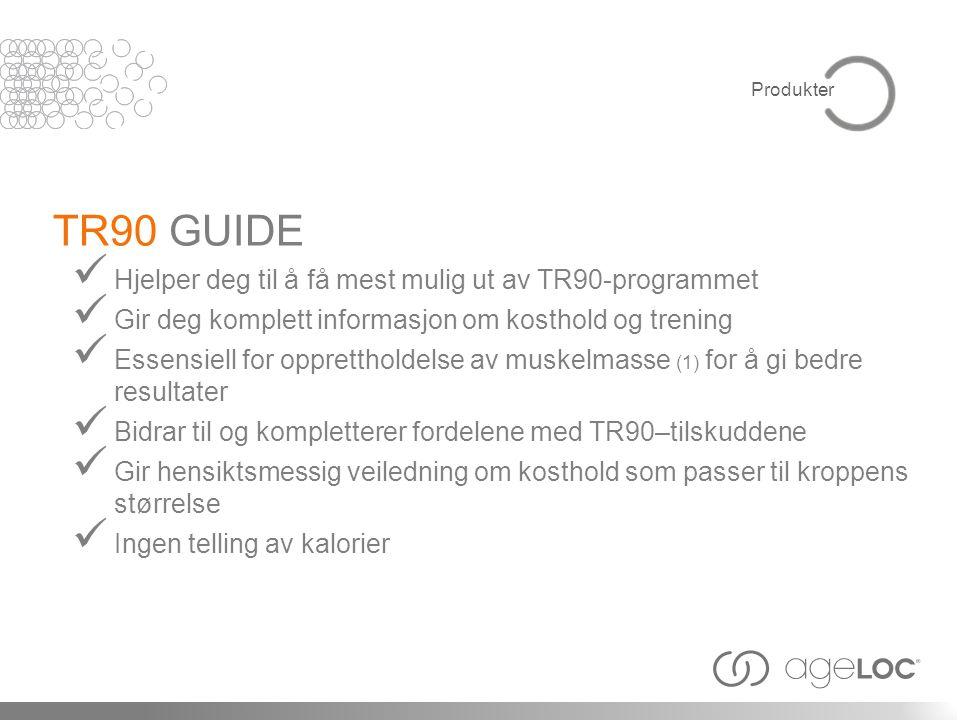  Hjelper deg til å få mest mulig ut av TR90-programmet  Gir deg komplett informasjon om kosthold og trening  Essensiell for opprettholdelse av muskelmasse (1) for å gi bedre resultater  Bidrar til og kompletterer fordelene med TR90–tilskuddene  Gir hensiktsmessig veiledning om kosthold som passer til kroppens størrelse  Ingen telling av kalorier TR90 GUIDE Produkter