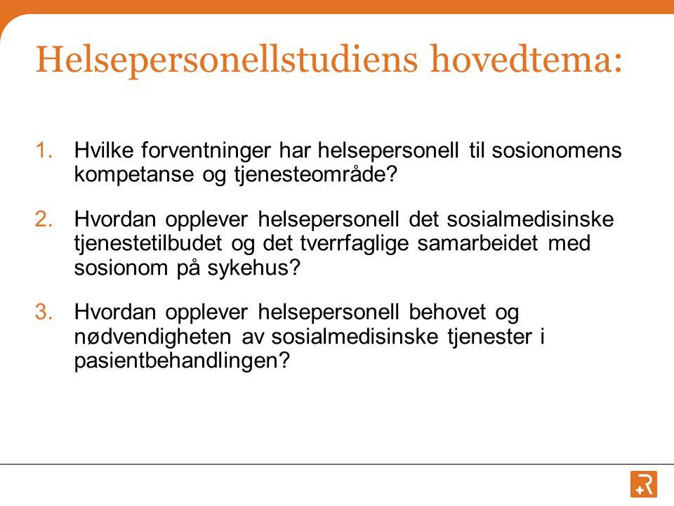 Helsepersonellstudiens hovedtema: 1.Hvilke forventninger har helsepersonell til sosionomens kompetanse og tjenesteområde.