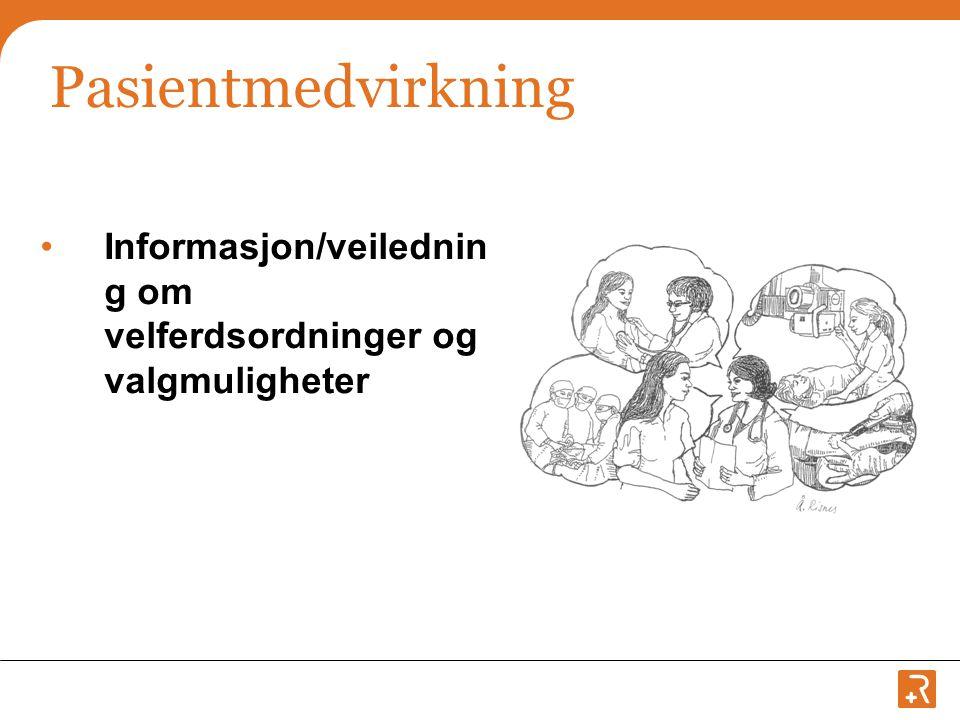 Pasientmedvirkning •Informasjon/veilednin g om velferdsordninger og valgmuligheter