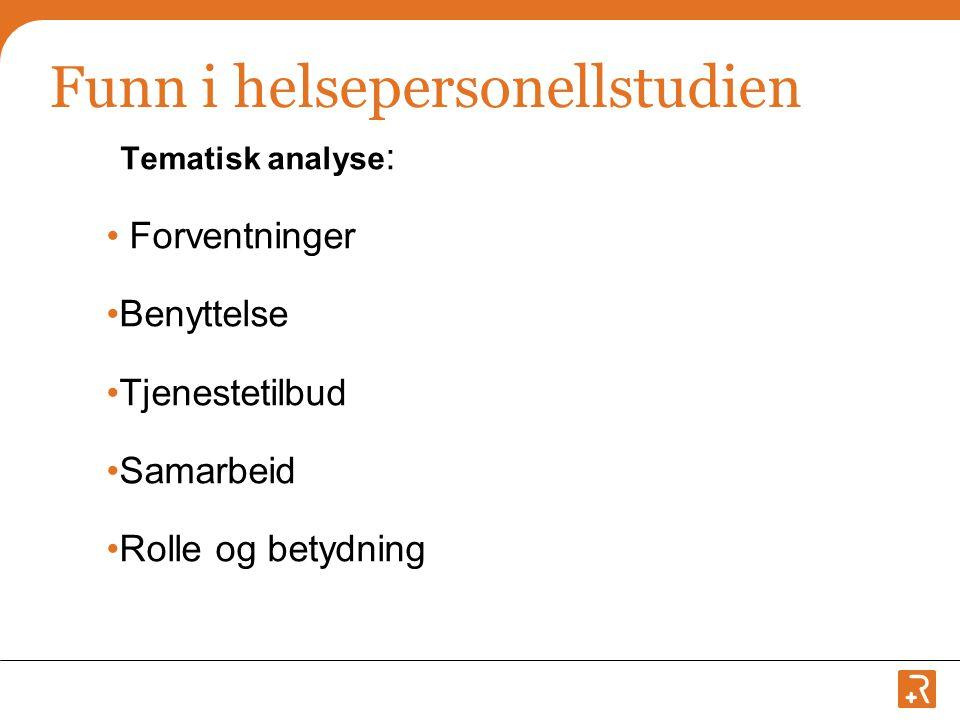 Funn i helsepersonellstudien Tematisk analyse : • Forventninger •Benyttelse •Tjenestetilbud •Samarbeid •Rolle og betydning