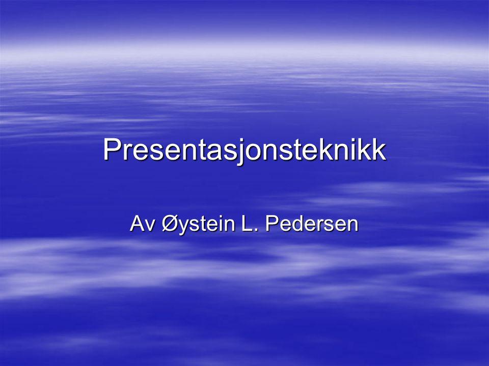 Presentasjonsteknikk Av Øystein L. Pedersen
