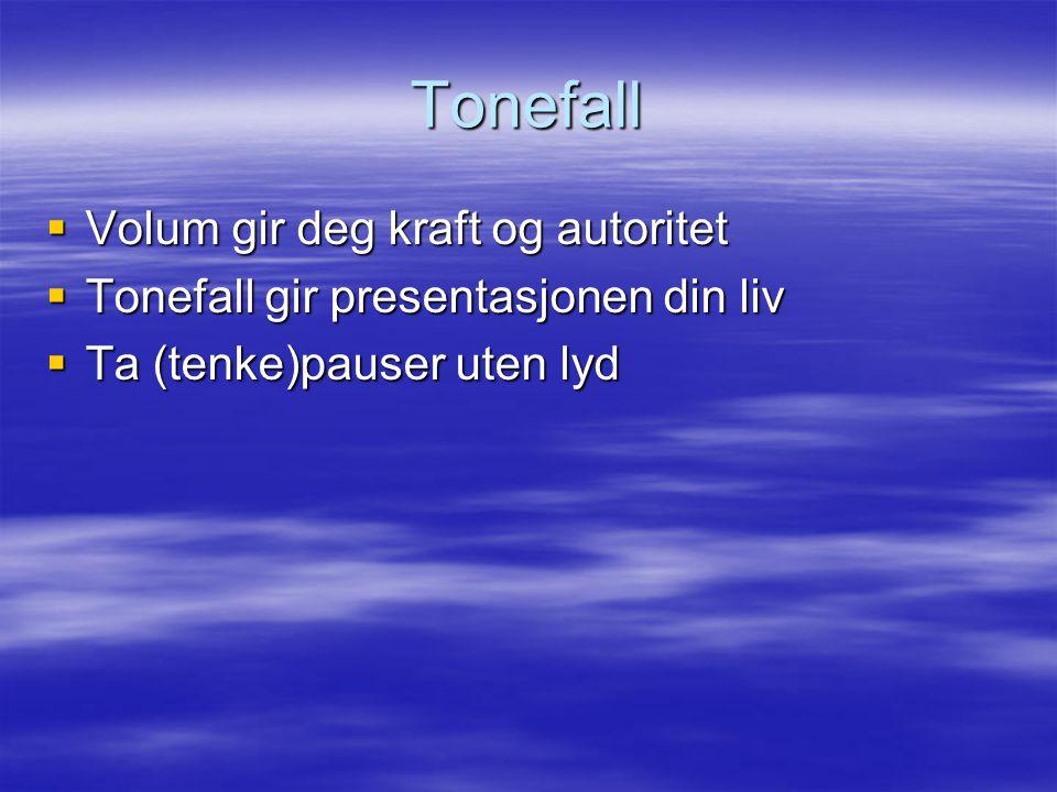 Tonefall  Volum gir deg kraft og autoritet  Tonefall gir presentasjonen din liv  Ta (tenke)pauser uten lyd