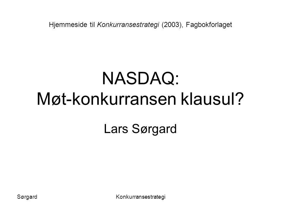 SørgardKonkurransestrategi NASDAQ: Møt-konkurransen klausul? Lars Sørgard Hjemmeside til Konkurransestrategi (2003), Fagbokforlaget