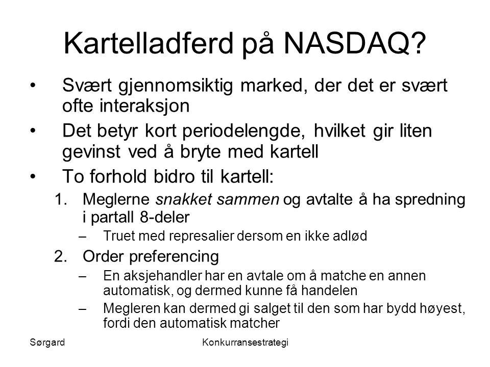 SørgardKonkurransestrategi Kartelladferd på NASDAQ? •Svært gjennomsiktig marked, der det er svært ofte interaksjon •Det betyr kort periodelengde, hvil