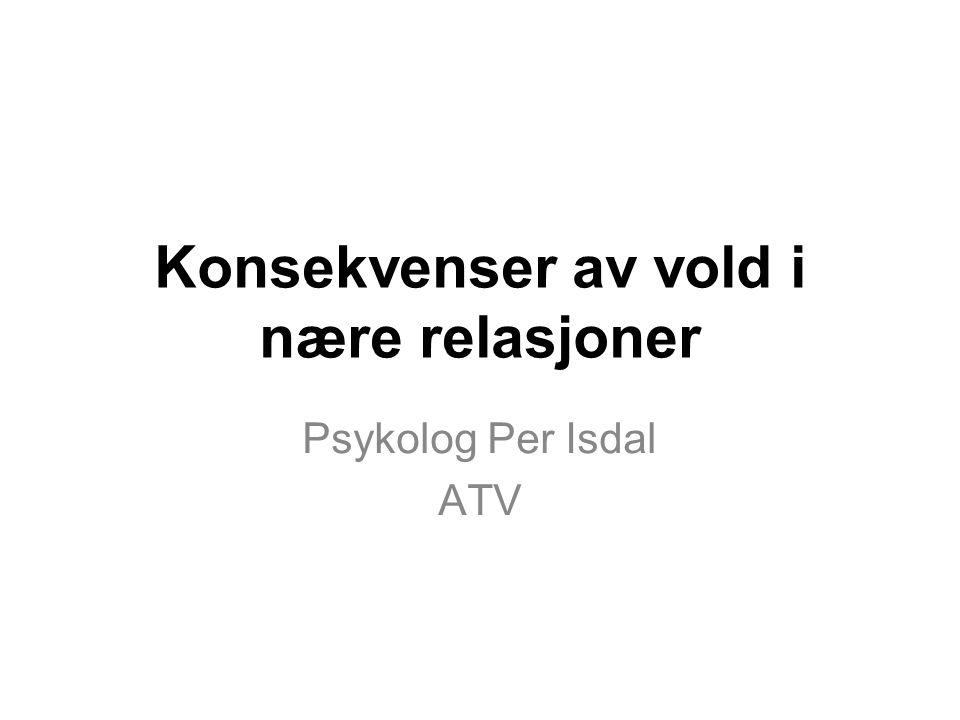 Konsekvenser av vold i nære relasjoner Psykolog Per Isdal ATV
