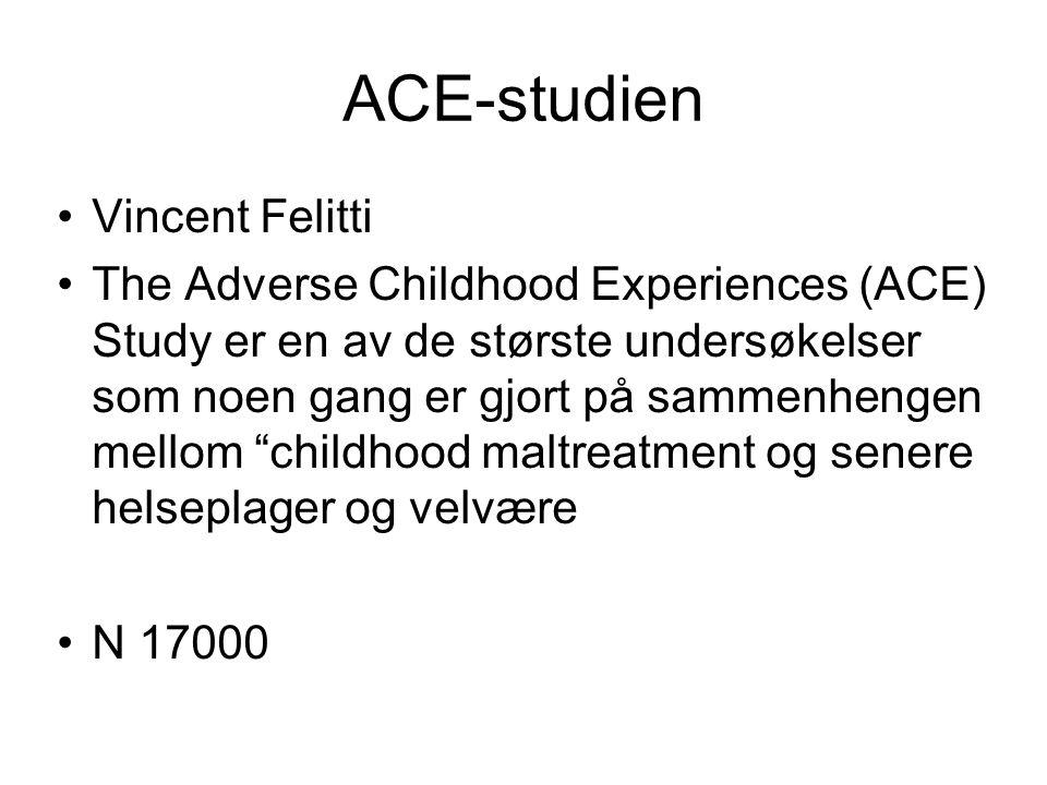 ACE-studien •Vincent Felitti •The Adverse Childhood Experiences (ACE) Study er en av de største undersøkelser som noen gang er gjort på sammenhengen m
