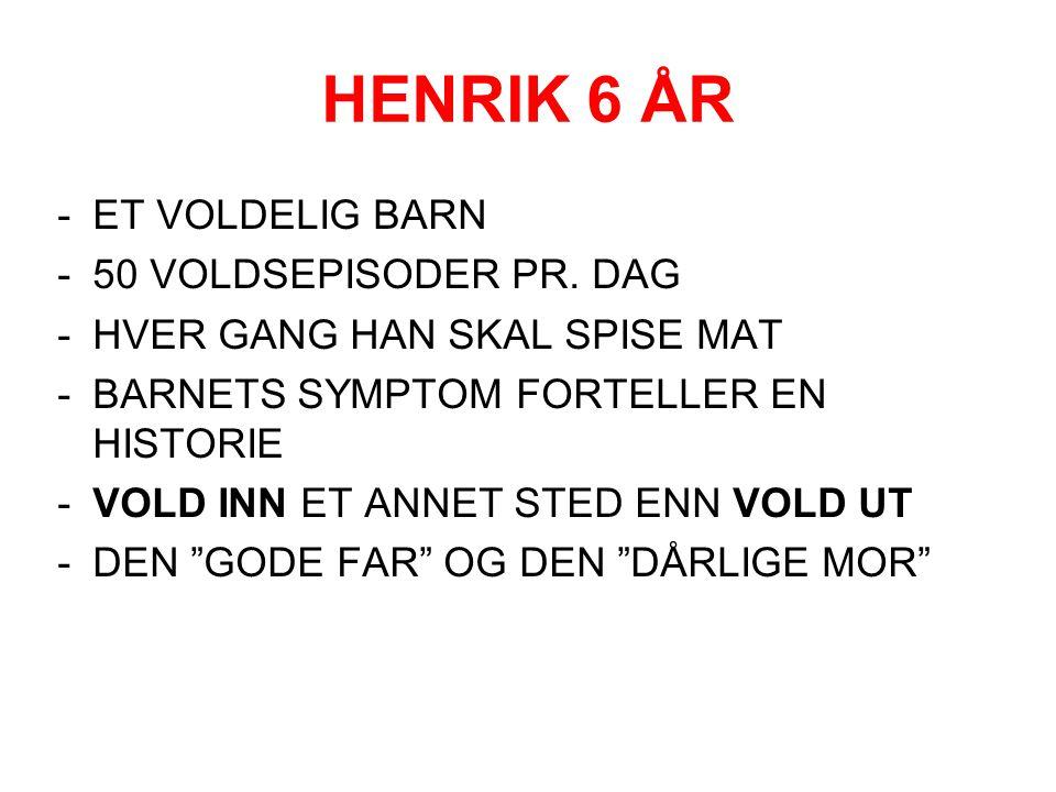 HENRIK 6 ÅR  ET VOLDELIG BARN  50 VOLDSEPISODER PR. DAG  HVER GANG HAN SKAL SPISE MAT  BARNETS SYMPTOM FORTELLER EN HISTORIE  VOLD INN ET ANNET S