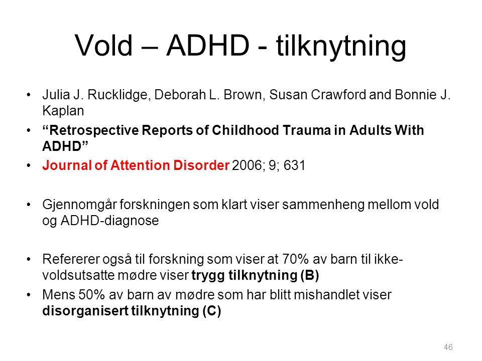 "46 Vold – ADHD - tilknytning •Julia J. Rucklidge, Deborah L. Brown, Susan Crawford and Bonnie J. Kaplan •""Retrospective Reports of Childhood Trauma in"