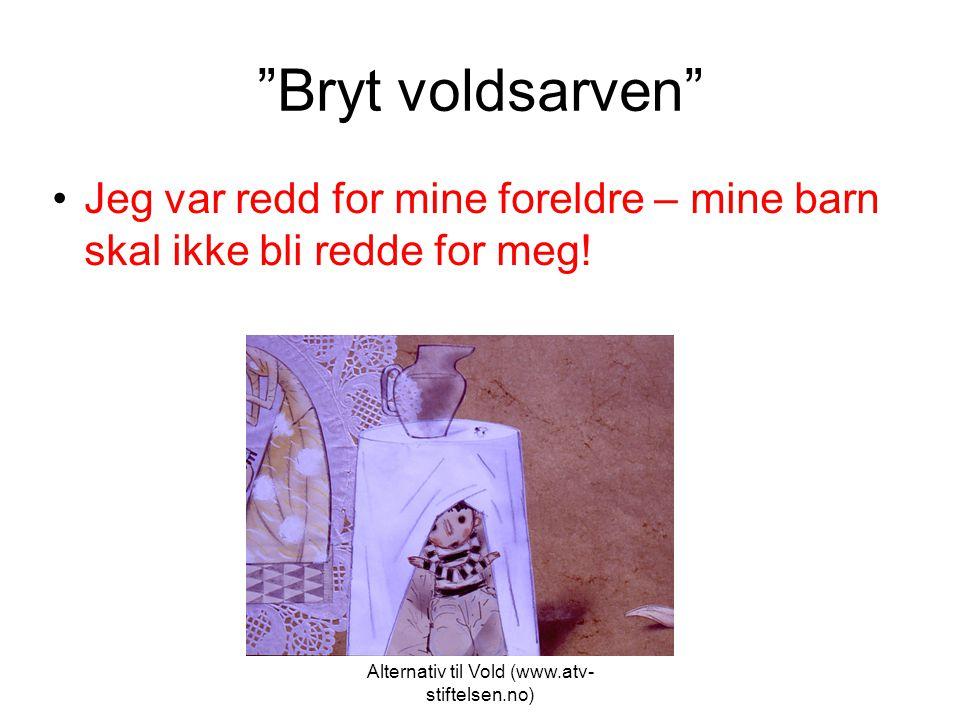 """Alternativ til Vold (www.atv- stiftelsen.no) """"Bryt voldsarven"""" •Jeg var redd for mine foreldre – mine barn skal ikke bli redde for meg!"""
