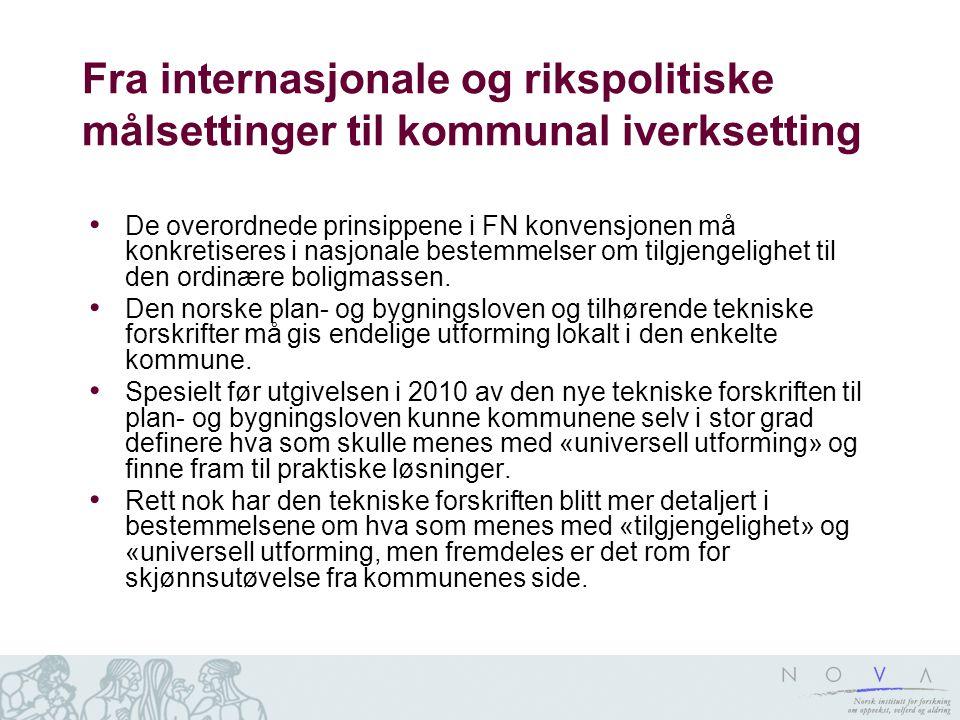 Fra internasjonale og rikspolitiske målsettinger til kommunal iverksetting • De overordnede prinsippene i FN konvensjonen må konkretiseres i nasjonale bestemmelser om tilgjengelighet til den ordinære boligmassen.