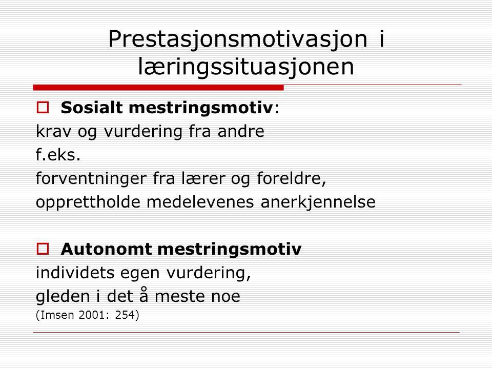 Prestasjonsmotivasjon i læringssituasjonen  Sosialt mestringsmotiv: krav og vurdering fra andre f.eks.