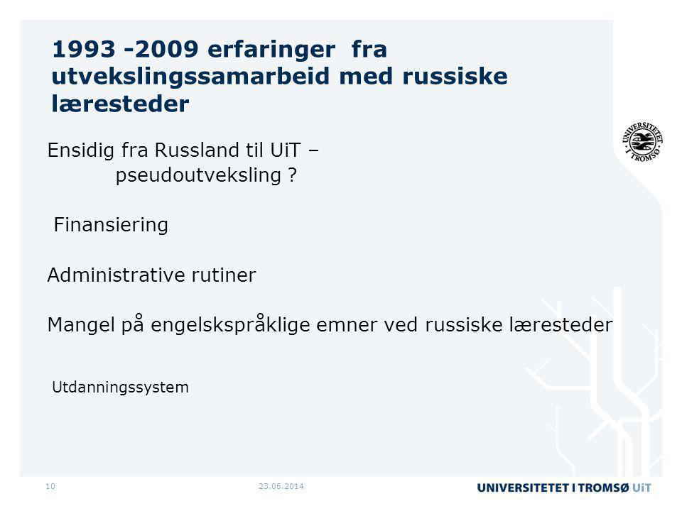 23.06.201410 1993 -2009 erfaringer fra utvekslingssamarbeid med russiske læresteder Ensidig fra Russland til UiT – pseudoutveksling .