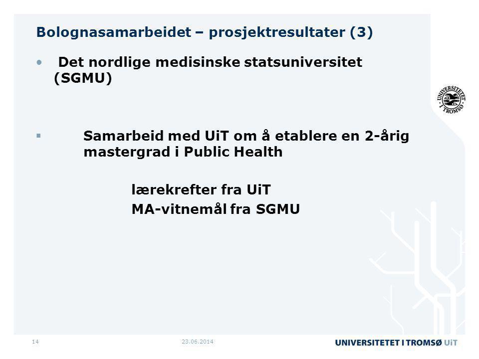 23.06.201414 Bolognasamarbeidet – prosjektresultater (3) • Det nordlige medisinske statsuniversitet (SGMU)  Samarbeid med UiT om å etablere en 2-årig mastergrad i Public Health lærekrefter fra UiT MA-vitnemål fra SGMU