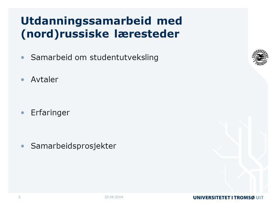 23.06.20142 Utdanningssamarbeid med (nord)russiske læresteder •Samarbeid om studentutveksling •Avtaler •Erfaringer •Samarbeidsprosjekter