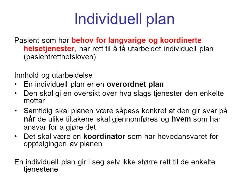 Individuell plan Pasient som har behov for langvarige og koordinerte helsetjenester, har rett til å få utarbeidet individuell plan (pasientretthetslov