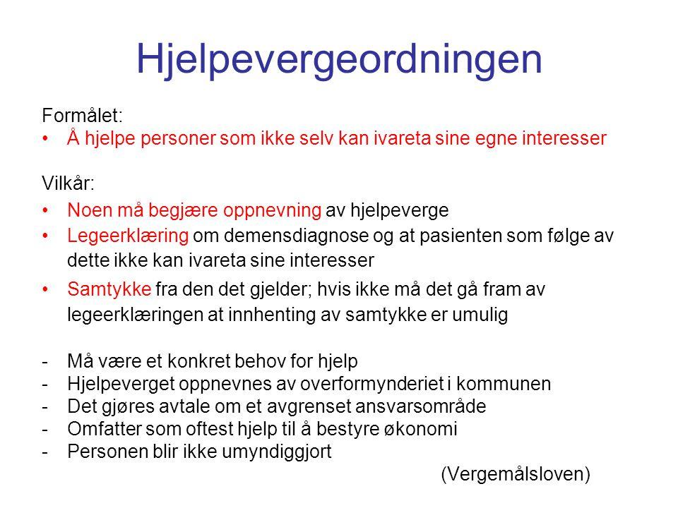 Hjelpevergeordningen Formålet: •Å hjelpe personer som ikke selv kan ivareta sine egne interesser Vilkår: •Noen må begjære oppnevning av hjelpeverge •L