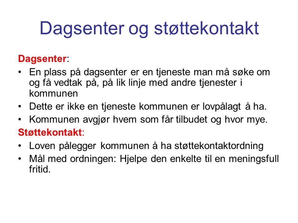 Dagsenter og støttekontakt Dagsenter: •En plass på dagsenter er en tjeneste man må søke om og få vedtak på, på lik linje med andre tjenester i kommune