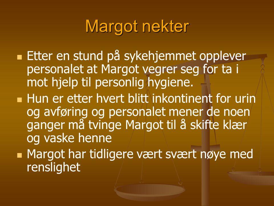 Margot nekter   Etter en stund på sykehjemmet opplever personalet at Margot vegrer seg for ta i mot hjelp til personlig hygiene.   Hun er etter hv