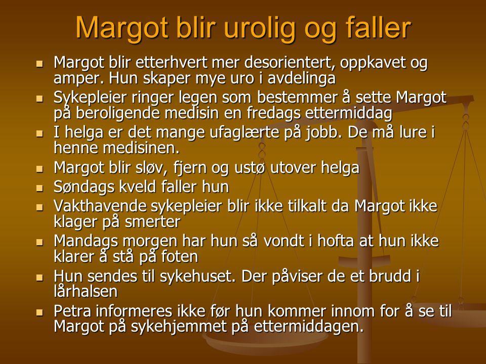 Margot blir urolig og faller  Margot blir etterhvert mer desorientert, oppkavet og amper. Hun skaper mye uro i avdelinga  Sykepleier ringer legen so